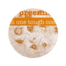"One Tough Cookie 3.5"" Button"