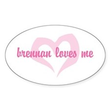 """""""brennan loves me"""" Oval Decal"""
