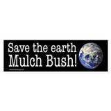 Save the Earth - Mulch Bush Bumper Bumper Sticker