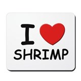 I love shrimp Mousepad