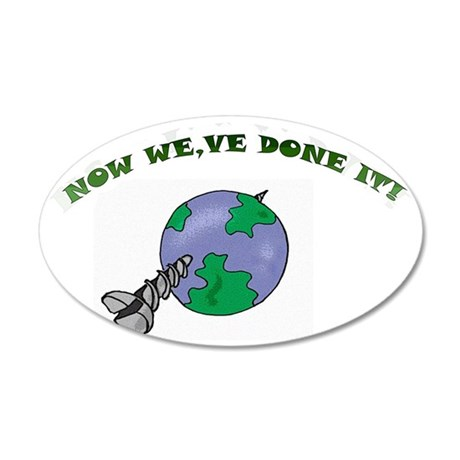 NOW WE,VE DONE IT! 35x21 Oval Wall Decal