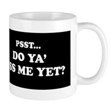Psst. Miss Me Yet Mug