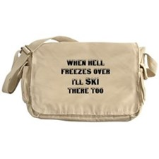 when hell freezes over Ill ski there Messenger Bag