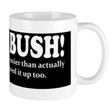 Blame Bush! Easier. Mug