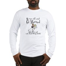 We Ran Off and Got Married Long Sleeve T-Shirt