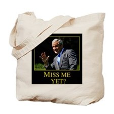 Miss Me Yet GW Bush 1 Tote Bag