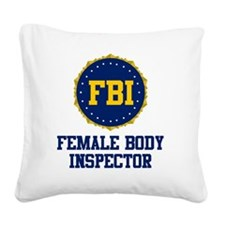 FBI Female Body Inspector Square Canvas Pillow