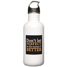 Dont let perfect be the enemy of better Water Bott