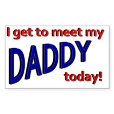 I get to meet my Daddy today Decal