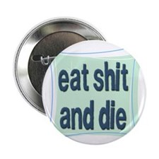"eatshitanddie 2.25"" Button"