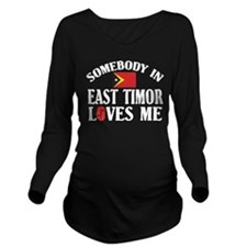 Somebody In East Timor Long Sleeve Maternity T-Shi
