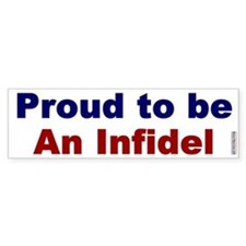 Bumper Sticker:Proud to be an Infidel