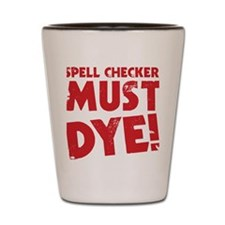Spell Checker Must Dye Shot Glass