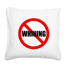 No Whining for black Square Canvas Pillow