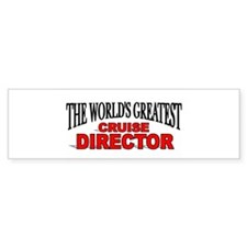 """The World's Greatest Cruise Director"" Bumper Sticker"