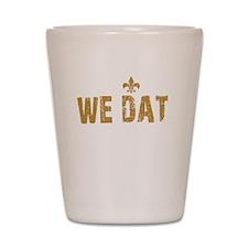We Dat -dk Shot Glass