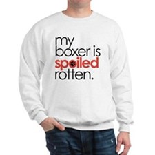 my boxer is spoiled rotten Sweatshirt