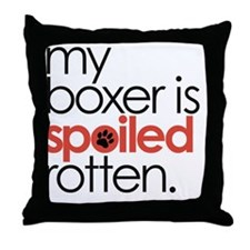 my boxer is spoiled rotten Throw Pillow