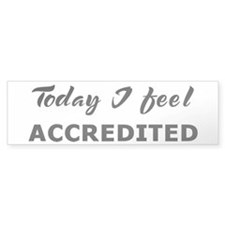 Today I feel accredited Bumper Bumper Sticker
