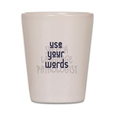 Use Your Words 2 Shot Glass