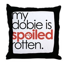 my dobie is spoiled rotten Throw Pillow