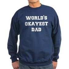 worlds okayest dad Sweatshirt