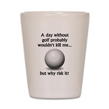 A Day Without Golf Shot Glass