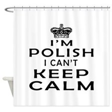 I Am Polish I Can Not Keep Calm Shower Curtain