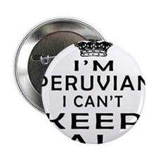 "I Am Peruvian I Can Not Keep Calm 2.25"" Button (10"