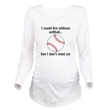 I Could Live Without Softball Long Sleeve Maternit