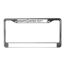 Disappointed Yet License Plate Frame