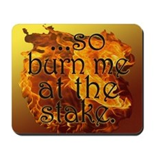 So Burn Me at the Stake Mousepad