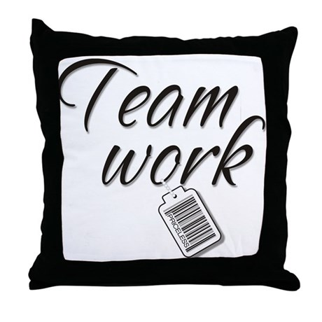 Teamwork -- Priceless Throw Pillow
