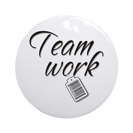Teamwork -- Priceless Ornament (Round)