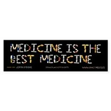 Medicine Is The Best Medicine Bumper Bumper Sticker