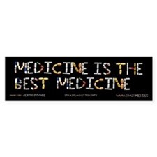 Medicine Is The Best Medicine Bumpersticker
