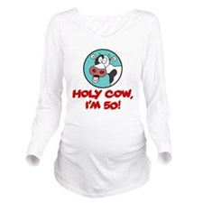 Holy Cow Im 50 Long Sleeve Maternity T-Shirt