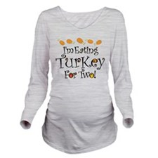 Eating Turkey For Two Long Sleeve Maternity T-Shir