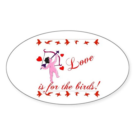 Love is for the Birds Oval Sticker