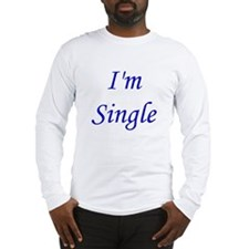 I'm Single Long Sleeve T-Shirt