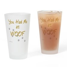 you_had_me_at_woof_gold-blackT Drinking Glass