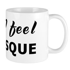 Today I feel grotesque Mug