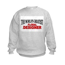 """The World's Greatest Floral Designer"" Sweatshirt"