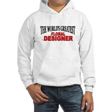 """The World's Greatest Floral Designer"" Hoodie"