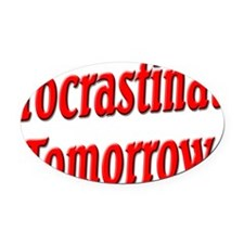 Procrastinate Tomorrow Oval Car Magnet
