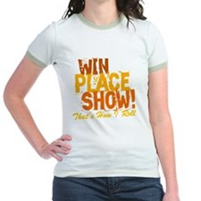 win place show Thats How I Roll T