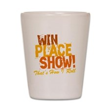 win place show Thats How I Roll 2 Shot Glass
