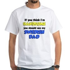 Think Im Handsome Swedish Dad Shirt