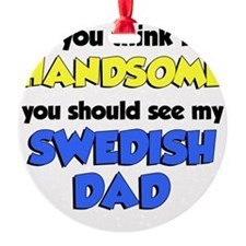 Think Im Handsome Swedish Dad Ornament