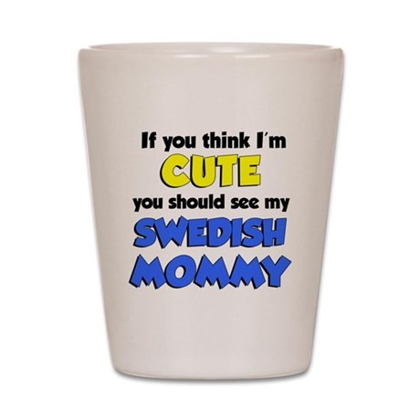 Think Im Cute Swedish Mommy Shot Glass